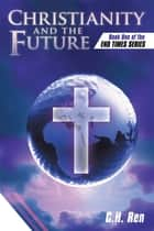 Christianity and the Future - Book One of the End Times Series ebook by Mary Jean Richardson