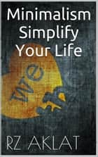 Minimalism - Simplify Your Life ebook by RZ Aklat