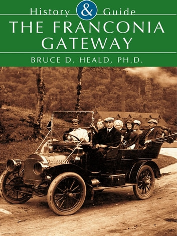 The Franconia Gateway ebook by Bruce D. Heald Ph.D.