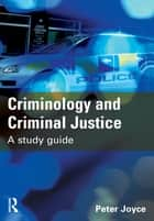 Criminology and Criminal Justice ebook by Peter Joyce