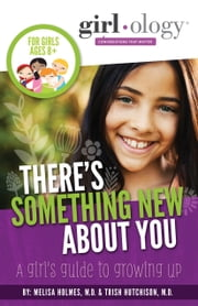 Girlology: There's Something New About You - A Girl's Guide to Growing Up ebook by Melisa Holmes, MD,Trish Hutchison, MD