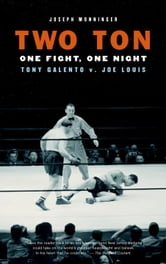 Two Ton - One Night, One Fight -Tony Galento v. Joe Louis ebook by Joseph Monninger