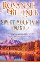 Sweet Mountain Magic eBook by Rosanne Bittner