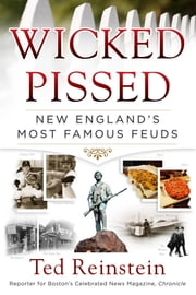 Wicked Pissed - New England's Most Famous Feuds ebook by Ted Reinstein