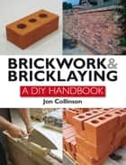 Brickwork and Bricklaying ebook by Jon Collinson