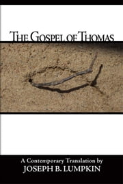 The Gospel Of Thomas ebook by Lumpkin, Joseph, B.