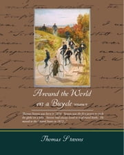 Around The World On A Bicycle (ebook) ebook by Stevens, Thomas