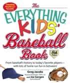 The Everything Kids' Baseball Book - From Baseball's History to Today's Favorite Players--With Lots of Home Run Fun in Between! ebook by Greg Jacobs, Joe Gergen