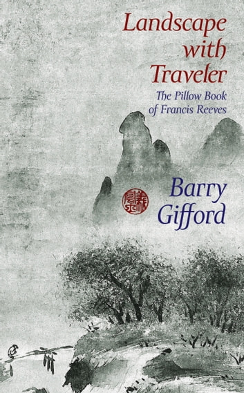 Landscape with Traveler - The Pillow Book of Francis Reeves 電子書籍 by Barry Gifford