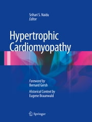 Hypertrophic Cardiomyopathy - Foreword by Bernard Gersh and Historical Context by Eugene Braunwald ebook by Srihari Naidu