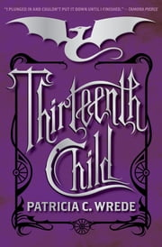 Thirteenth Child ebook by Patricia C. Wrede