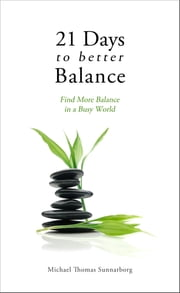 21 Days to Better Balance ebook by Michael Thomas Sunnarborg