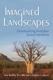 Imagined Landscapes - Geovisualizing Australian Spatial Narratives ebook by Jane Stadler,Peta Mitchell,Stephen Carleton