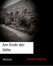 Am Ende der Stille eBook by Sandra Plötzke