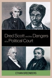 Dred Scott and the Dangers of a Political Court ebook by Ethan Greenberg