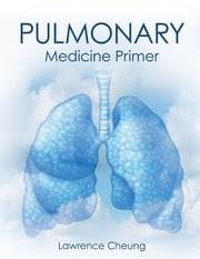 Pulmonary Medicine Primer ebook by Lawrence Cheung