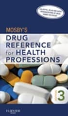 Mosby's Drug Reference for Health Professions - E-Book ebook by Mosby