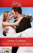 Claimed For The Leonelli Legacy ebook by Lynne Graham
