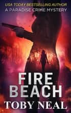 Fire Beach - Paradise Crime Mysteries, #8 ebook by Toby Neal