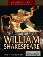 The Comedies of William Shakespeare ebook by Britannica Educational Publishing, Kuiper, Kathleen
