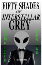 Fifty Shades of Interstellar Grey - Complete Series ebook by