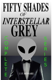 Fifty Shades of Interstellar Grey - Complete Series ebook by J.F. Monari