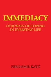 Immediacy - Our Ways of Coping in Everyday Life ebook by Fred Emil Katz
