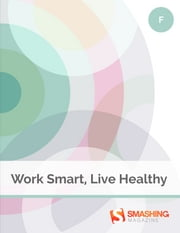 Work Smart, Live Healthy ebook by Smashing Magazine