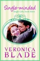 Single-minded - Single Girls, #3 ebook by Veronica Blade
