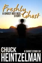 Freshly Ghost ebook by Chuck Heintzelman