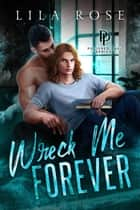Wreck Me Forever - Polished P & P, #1 ebook by Lila Rose
