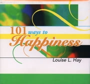 101 Ways to Happiness ebook by Louise L. Hay