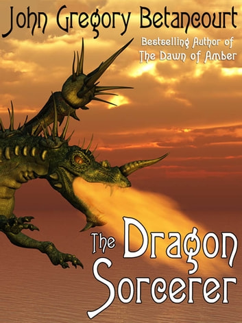 The Dragon Sorcerer ebook by John Gregory Betancourt