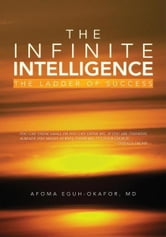 The Infinite Intelligence ebook by MD. Afoma Eguh-Okafor