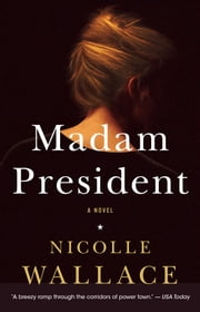 Madam President - A Novel ebook by Nicolle Wallace
