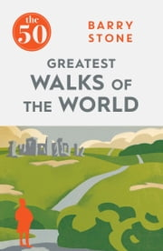 The 50 Greatest Walks of the World ebook by Barry Stone