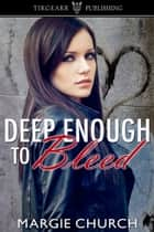 Deep Enough to Bleed ebook by Margie Church
