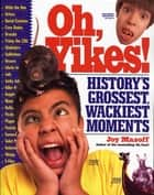 Oh, Yikes! - History's Grossest, Wackiest Moments ebook by Joy Masoff