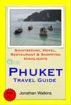 Phuket, Thailand Travel Guide - Sightseeing, Hotel, Restaurant & Shopping Highlights (Illustrated) ebook by Jonathan Watkins