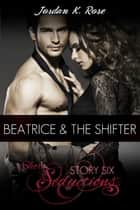Beatrice & The Shifter, Short Seductions, Story Six ebook by Jordan K. Rose