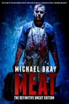 MEAT: The Definitive uncut edition ebook by Michael Bray