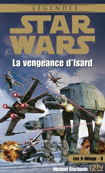 Star Wars - Les X-Wings - tome 8 : La vengeance d'Isard ebook by Patrice DUVIC,Jacques GOIMARD,Michael A. STACKPOLE