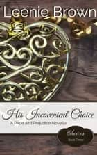 His Inconvenient Choice - A Pride and Prejudice Novella ebook by Leenie Brown