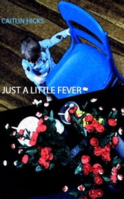 Just A Little Fever, a play in two acts ebook by Caitlin Hicks