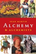 Alchemy and Alchemists ebook by Sean Martin