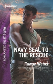 Navy SEAL to the Rescue - A Military Romantic Suspense Novel ebook by Tawny Weber