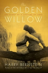 The Golden Willow - The Story of a Lifetime of Love ebook by Harry Bernstein