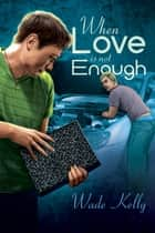 When Love Is Not Enough ebook by Wade Kelly