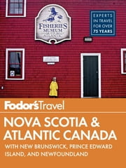 Fodor's Nova Scotia & Atlantic Canada - with New Brunswick, Prince Edward Island, and Newfoundland ebook by Fodor's