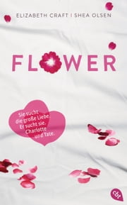 FLOWER ebook by Elizabeth Craft,Shea Olsen